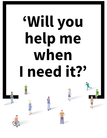 Will you help me when I need it?