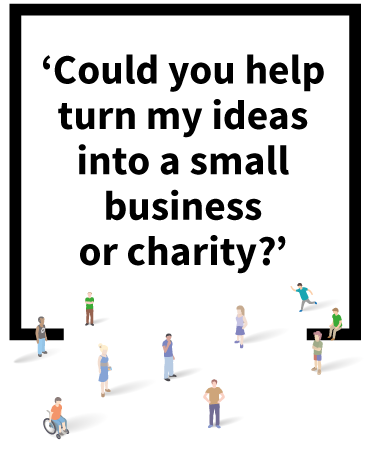 Could you help turn my ideas into a small business or charity?